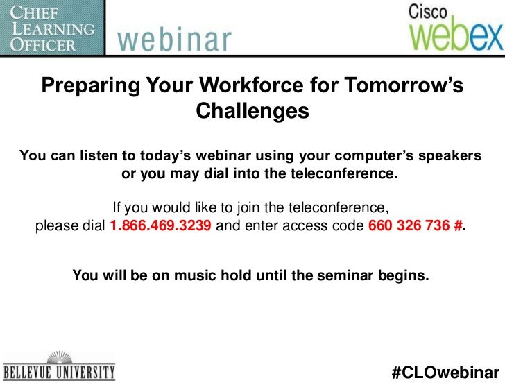 Preparing Your Workforce for Tomorrow's Challenges<br />You can listen to today's webinar using your computer's speakers o...