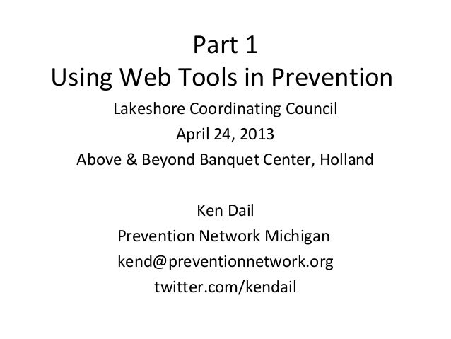 Part 1Using Web Tools in Prevention      Lakeshore Coordinating Council              April 24, 2013  Above & Beyond Banque...