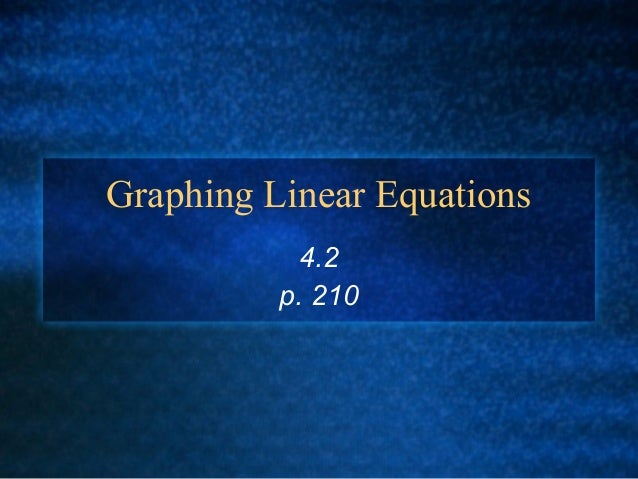 Graphing Linear Equations 4.2 p. 210