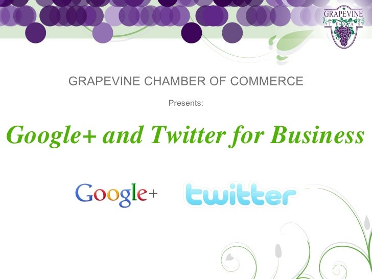 GRAPEVINE CHAMBER OF COMMERCE                 Presents:Google+ and Twitter for Business