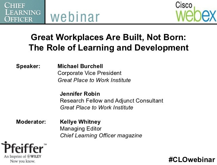 Great Workplaces Are Built, Not Born:    The Role of Learning and DevelopmentSpeaker:     Michael Burchell             Cor...