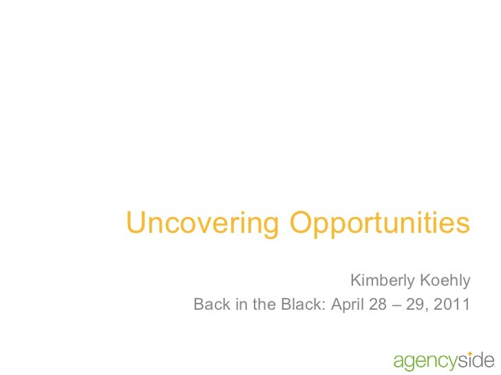 Uncovering Opportunities Kimberly Koehly Back in the Black: April 28 – 29, 2011
