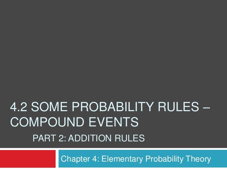 4.2 SOME PROBABILITY RULES –COMPOUND EVENTS   PART 2: ADDITION RULES        Chapter 4: Elementary Probability Theory