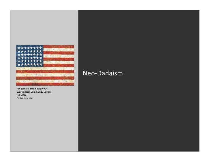 Neo-‐Dadaism Art 109A:  Contemporary Art Westchester Community College Fall 2012 Dr. Melissa Ha...