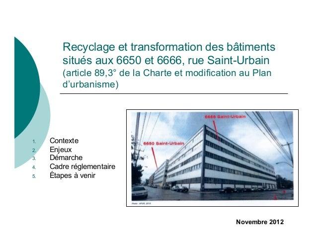 Recyclage et transformation des bâtiments         situés aux 6650 et 6666, rue Saint-Urbain         (article 89,3° de la C...