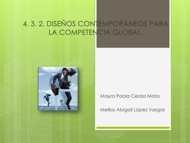 4. 3. 2. DISEÑOS CONTEMPORÁNEOS PARA         LA COMPETENCIA GLOBAL.                   Mayra Paola Cerda Mata              ...