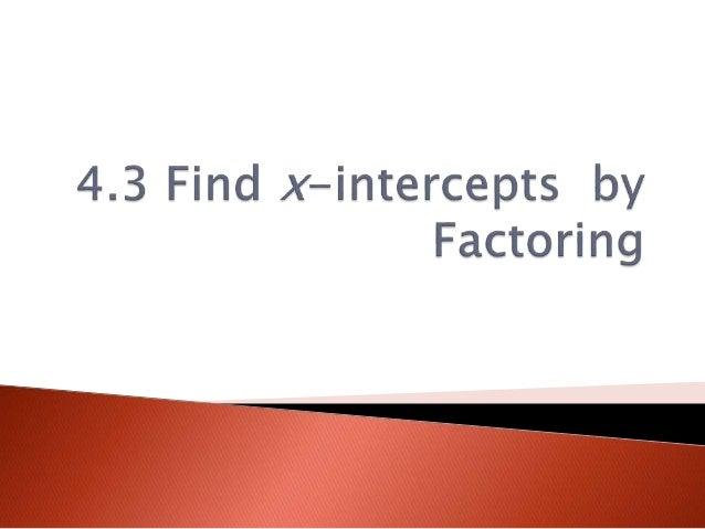 4.3.3 find x intercepts by factoring