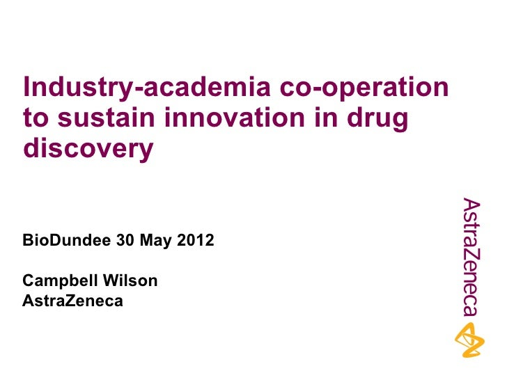 Industry-academia co-operationto sustain innovation in drugdiscoveryBioDundee 30 May 2012Campbell WilsonAstraZeneca