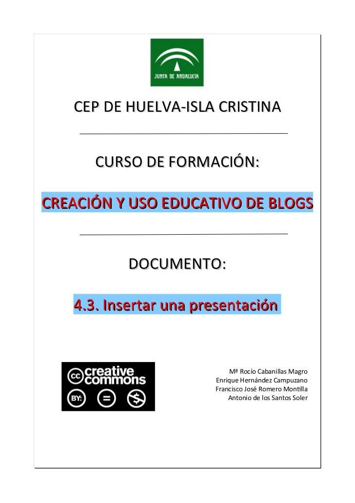 CEP DE HUELVA-ISLA CRISTINA      CURSO DE FORMACIÓN:CREACIÓN Y USO EDUCATIVO DE BLOGS           DOCUMENTO:   4.3. Insertar...