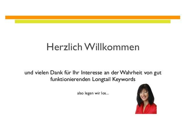 Herzlich Willkommen und vielen Dank für Ihr Interesse an der Wahrheit von gut funktionierenden Longtail Keywords also lege...