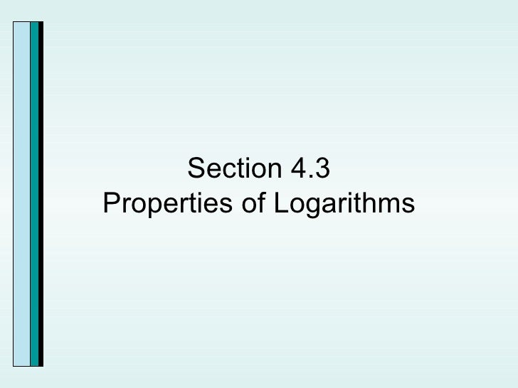 Section 4.3 Properties of Logarithms