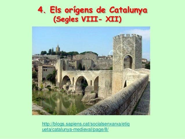 4. Els orígens de Catalunya      (Segles VIII- XII) http://blogs.sapiens.cat/socialsenxarxa/etiq ueta/catalunya-medieval/p...