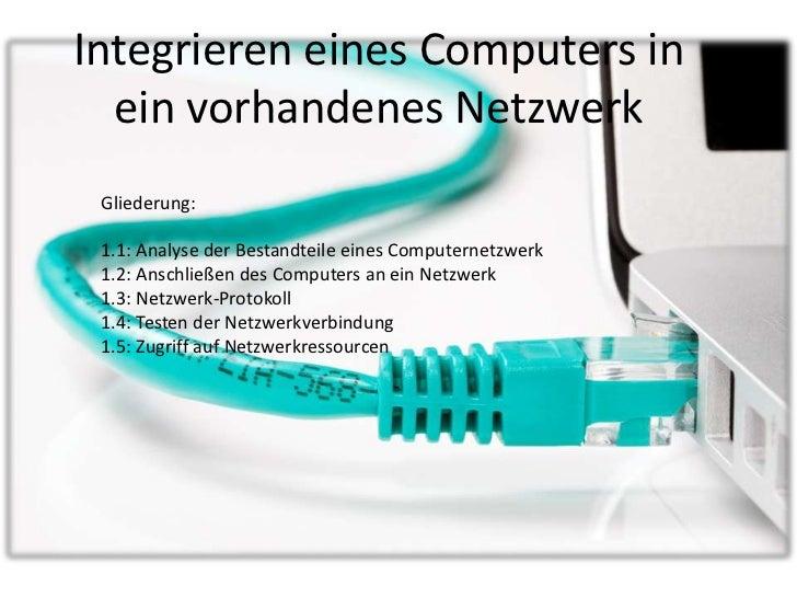 Integrieren eines Computers in  ein vorhandenes Netzwerk Gliederung: 1.1: Analyse der Bestandteile eines Computernetzwerk ...