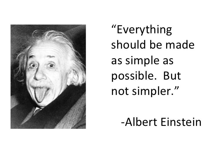 """Everythingshould be madeas simple aspossible. Butnot simpler."" -Albert Einstein"