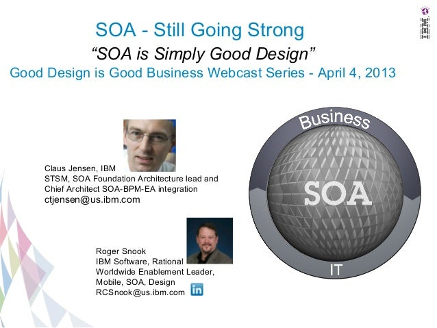 """SOA - Still Going Strong                """"SOA is Simply Good Design""""Good Design is Good Business Webcast Series - April 4, ..."""