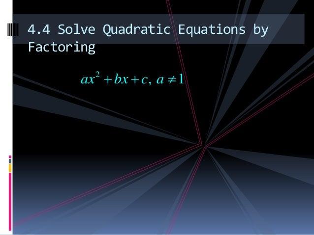 4.4 Solve Quadratic Equations by Factoring 2 , 1ax bx c a  