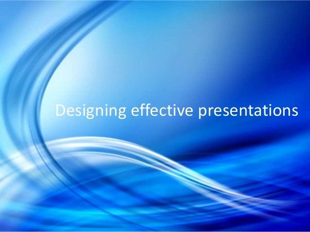 Designing effective presentations