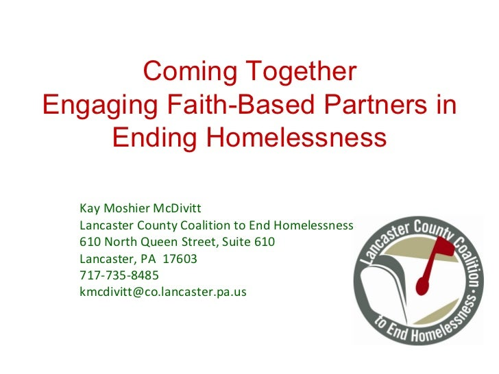 Coming Together Engaging Faith-Based Partners in Ending Homelessness Kay Moshier McDivitt Lancaster County Coalition to En...