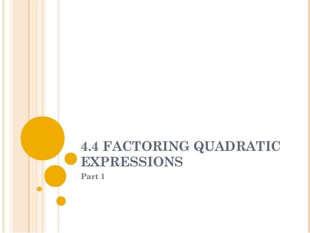 4.4 FACTORING QUADRATIC EXPRESSIONS Part 1