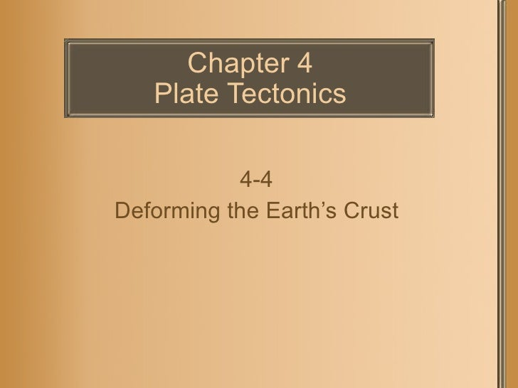 Chapter 4 Plate Tectonics 4-4 Deforming the Earth's Crust