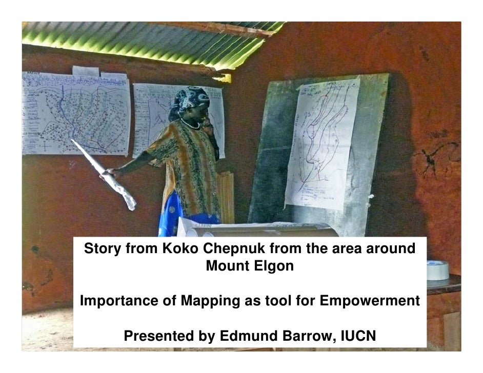 Story from Koko Chepnuk from the area around                 Mount Elgon  Importance of Mapping as tool for Empowerment   ...