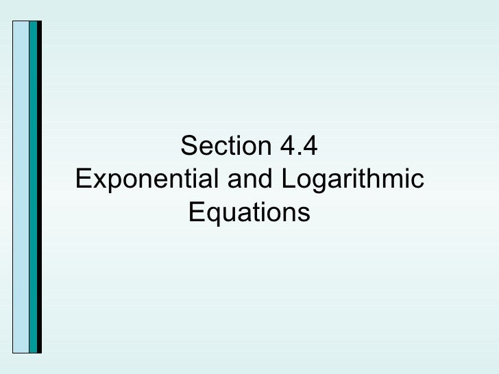 Section 4.4 Exponential and Logarithmic Equations