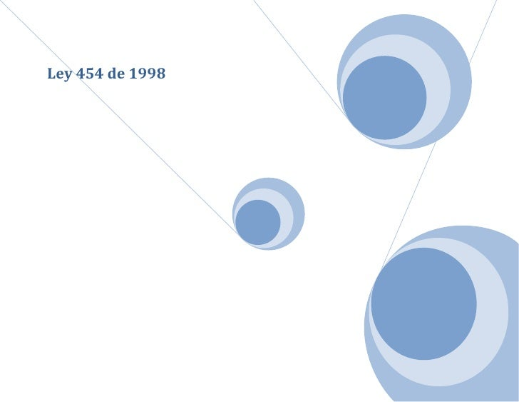 Ley 454 de 1998 <br />LEY 454 de 1998<br />Articulo 13Articulo 12Articulo 4Articulo 11Articulo 6Articulo 5Articulo 8Articu...