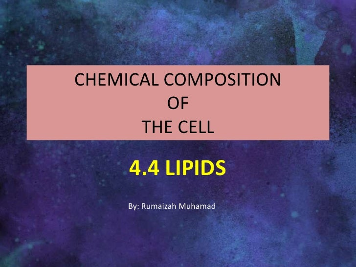 CHEMICAL COMPOSITION OF THE CELL<br />4.4 LIPIDS<br />By: RumaizahMuhamad<br />