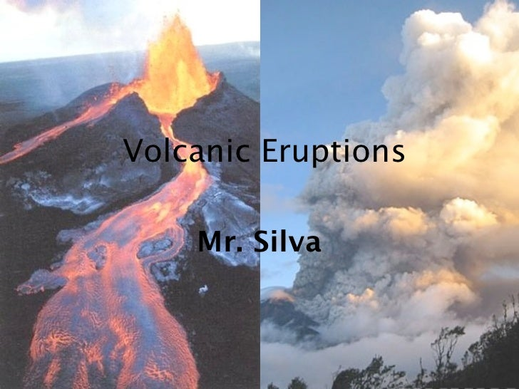 Volcanic Eruptions    Mr. Silva