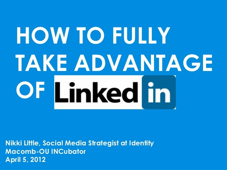 How to Fully Take Advantage of LinkedIn