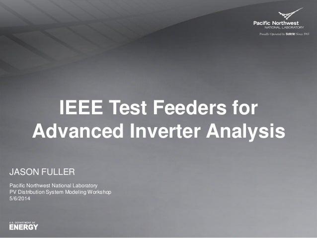2014 PV Distribution System Modeling Workshop: IEEE Test Feeders for Advanced Inverters Analysis: Jason Fuller, PNNL