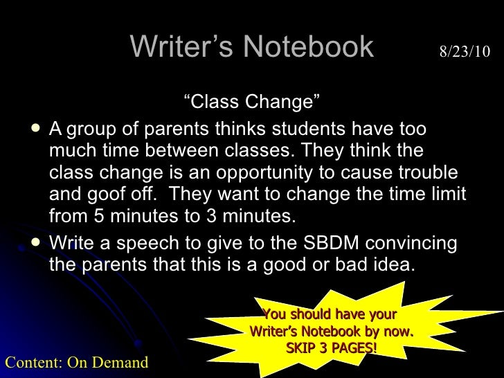 "Writer's Notebook <ul><li>"" Class Change"" </li></ul><ul><li>A group of parents thinks students have too much time between ..."