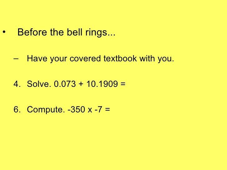 <ul><li>Before the bell rings... </li></ul><ul><ul><li>Have your covered textbook with you. </li></ul></ul><ul><ul><li>Sol...