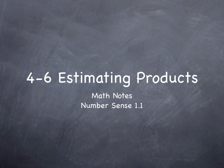 4-6 Estimating Products         Math Notes       Number Sense 1.1