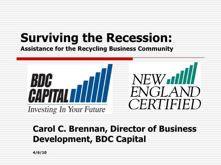 Surviving the Recession:  Assistance for the Recycling Business Community  Carol C. Brennan, Director of Business Developm...