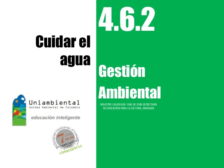 4.6.2Cuidar el    agua            Gestión            Ambiental            REGISTRO CALIFICADO 1568 DE 2009 SECRETARÍA     ...