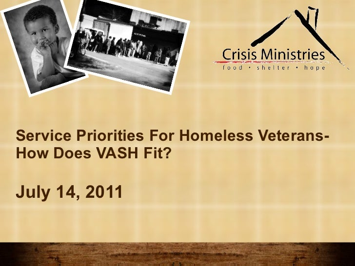 Service Priorities For Homeless Veterans- How Does VASH Fit? July 14, 2011