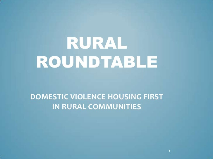 RURAL ROUNDTABLEDOMESTIC VIOLENCE HOUSING FIRST    IN RURAL COMMUNITIES                                  1