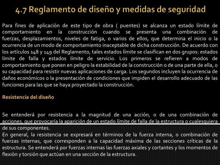 4.7 Reglamento de diseño y medidas de seguridad<br />Para fines de aplicación de este tipo de obra ( puentes) se alcanza u...
