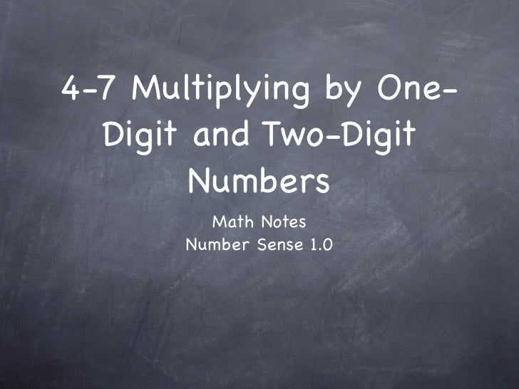 4-7 Multiplying by One-   Digit and Two-Digit         Numbers          Math Notes        Number Sense 1.0