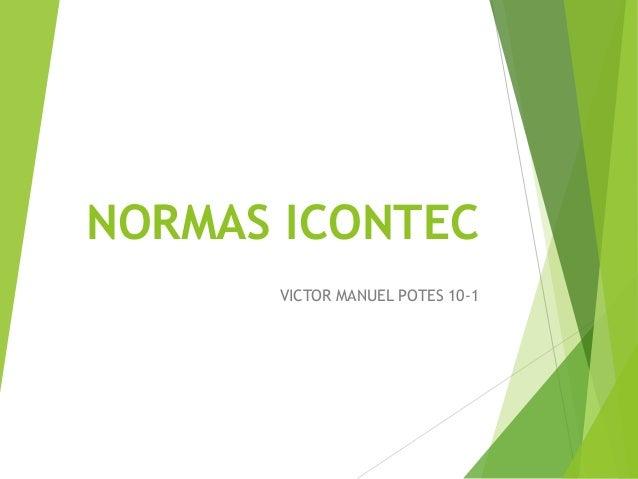 NORMAS ICONTECVICTOR MANUEL POTES 10-1