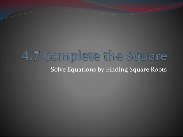 Solve Equations by Finding Square Roots