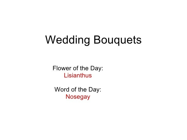 Wedding Bouquets Flower of the Day: Lisianthus Word of the Day: Nosegay