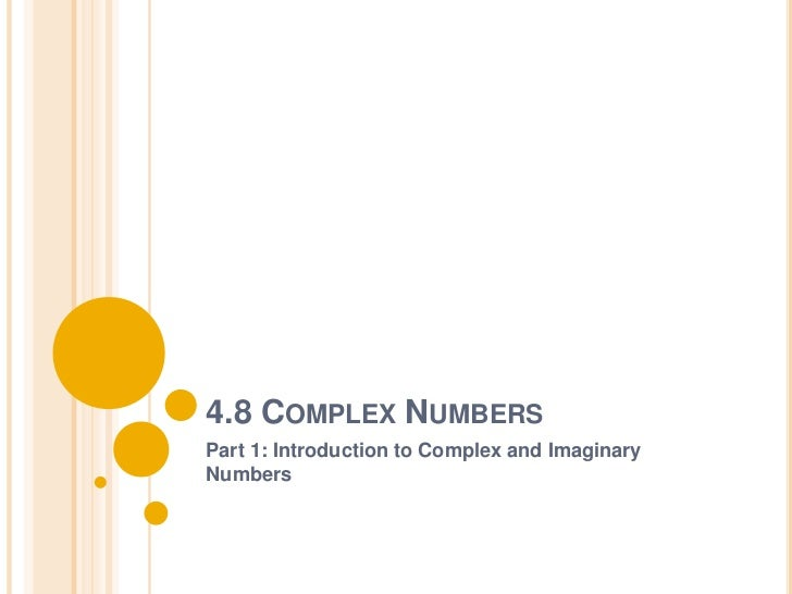 4.8 COMPLEX NUMBERSPart 1: Introduction to Complex and ImaginaryNumbers