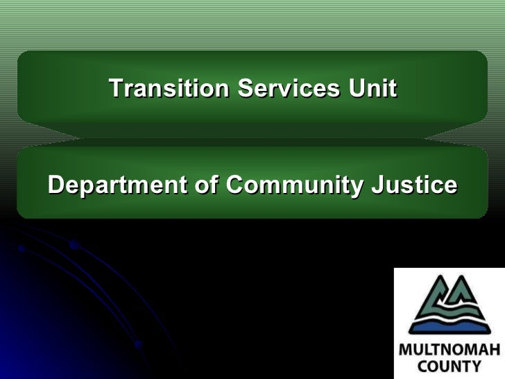 Transition Services Unit Department of Community Justice
