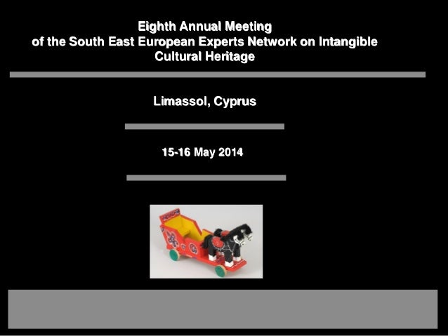 15-16 May 2014 Eighth Annual Meeting of the South East European Experts Network on Intangible Cultural Heritage Limassol, ...