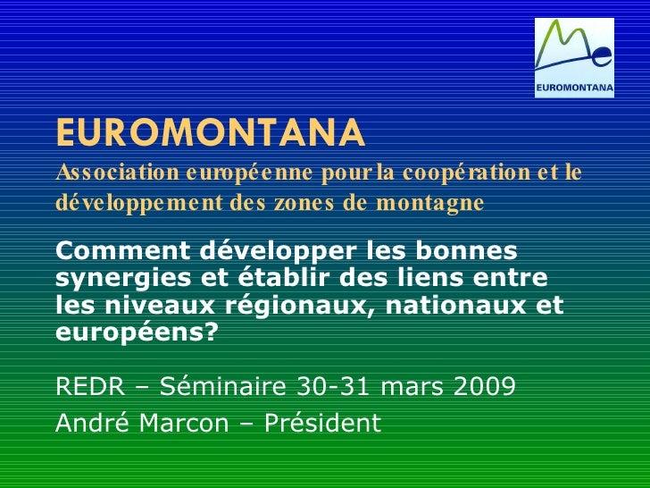 EUROMONTANA Associationeuropéennepourlacoopérationetle développementdeszonesdemontag  ne  Comment développer les bonnes sy...