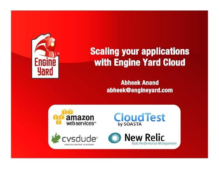 Scaling your applications  with Engine Yard Cloud!         Abheek Anand!     abheek@engineyard.com