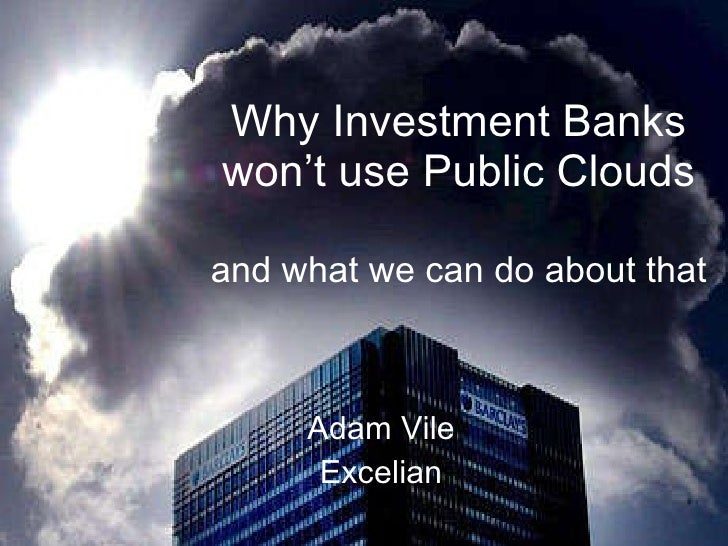 adam vile why investment banks won't use public clouds