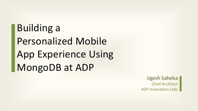 Building aPersonalized MobileApp Experience UsingMongoDB at ADPJigesh SahebaChief ArchitectADP Innovation Labs